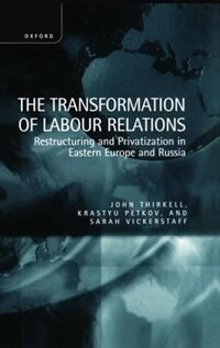Book The Transformation of Labour Relations: Restructuring and Privatization in Eastern Europe and Russia by John Thirkell