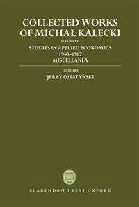 Book Collected Works of Michal Kalecki: Volume VII: Studies in Applied Economics 1940-1967; Miscellanea by Michal Kalecki