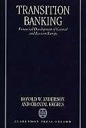 Book Transition Banking: Financial Development of Central and Eastern Europe by Ronald W. Anderson