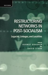 Book Restructuring Networks in Post-Socialism: Legacies, Linkages and Localities by Gernot Grabher