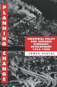 Book Planning for Change: Industrial Policy and Japanese Economic Development 1945-1990 by James Vestal