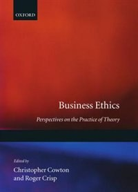 Book Business Ethics: Perspectives on the Practice of Theory by Christopher Cowton