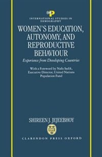 Book Womens Education, Autonomy, and Reproductive Behaviour: Experience from Developing Countries by Shireen J. Jejeebhoy