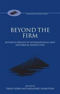 Book Beyond the Firm: Business Groups in International and Historical Perspective by Takao Shiba