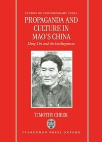 Book Propaganda and Culture in Maos China: Deng Tuo and the Intelligentsia by Timothy Cheek