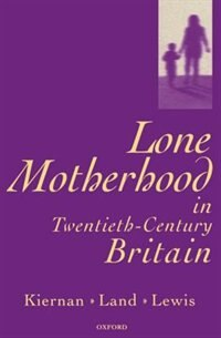 Book Lone Motherhood in Twentieth-Century Britain: From Footnote to Front Page by Kathleen Kiernan