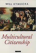 Book Multicultural Citizenship: A Liberal Theory of Minority Rights by Will Kymlicka