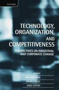 Book Technology, Organization, and Competitiveness: Perspectives on Industrial and Corporate Change by Giovanni Dosi