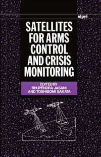 Book Satellites for Arms Control and Crisis Monitoring by Bhupendra Jasani