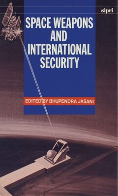 Book Space Weapons and International Security by Bhupendra Jasani