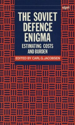 Book The Soviet Defence Enigma: Estimating Costs and Burden by Carl G. Jacobsen