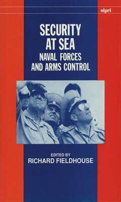 Book Security at Sea: Naval Forces and Arms Control by Richard Fieldhouse