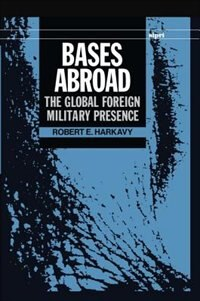 Book Bases Abroad: The Global Foreign Military Presence by Robert E. Harkavy