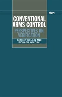 Book Conventional Arms Control: Perspectives on Verification by Sergey Koulik