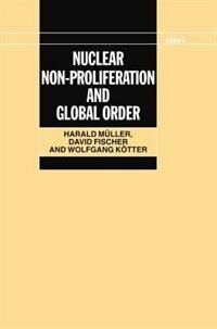 Book Nuclear Non-Proliferation and Global Order by Harald Muller