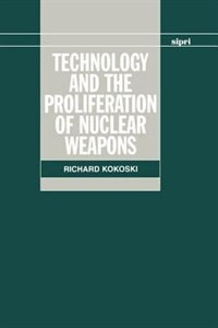 Book Technology and the Proliferation of Nuclear Weapons by Richard Kokoski