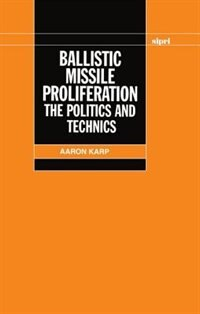 Book Ballistic Missile Proliferation: The Politics and Technics by Aaron Karp