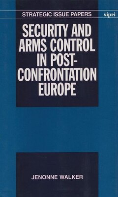 Book Security and Arms Control in Post-Confrontation Europe by Jenonne Walker