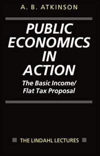 Book Public Economics in Action: The Basic Income/Flat Tax Proposal by A. B. Atkinson