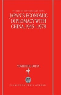 Book Japans Economic Diplomacy with China, 1945-1978 by Yoshihide Soeya