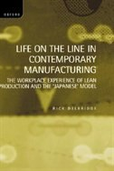 Life on the Line in Contemporary Manufacturing: The Workplace Experience of Lean Production and the…