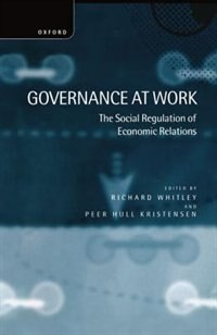 Book Governance at Work: The Social Regulation of Economic Relations by Richard Whitley