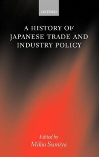 Book A History of Japanese Trade and Industry Policy: Hist Of Japanese Trade & Indus by Mikio Sumiya