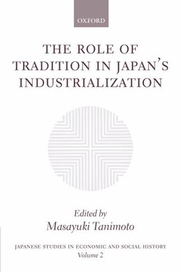 Book The Role of Tradition in Japans Industrialization: Another Path to Industrialization by Masayuki Tanimoto