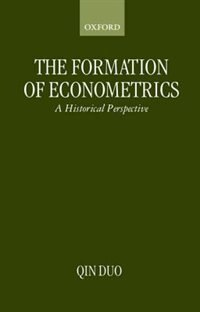 Book The Formation Of Econometrics: A Historical Perspective by Qin Duo