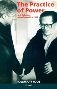 Book The Practice of Power: US Relations with China since 1949 by Rosemary Foot