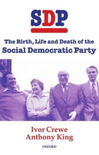 Book SDP: The Birth, Life, and Death of the Social Democratic Party by Ivor Crewe