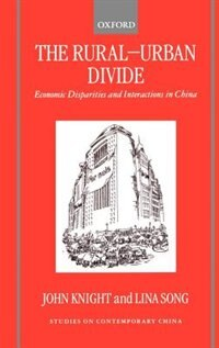 Book The Rural-Urban Divide: Economic Disparities and Interactions in China by John Knight