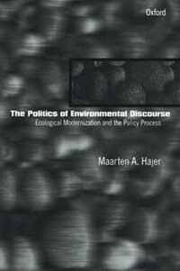 Book The Politics of Environmental Discourse: Ecological Modernization and the Policy Process by Maarten A. Hajer