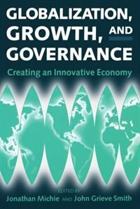 Book Globalization, Growth, and Governance: Towards an Innovative Economy by Jonathan Michie