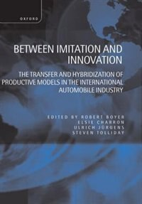 Book Between Imitation and Innovation: The Transfer and Hybridization of Productive Models in the… by Boyer, Robert