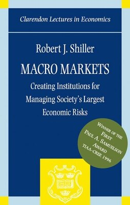 Book Macro Markets: Creating Institutions for Managing Societys Largest Economic Risks by Robert J. Shiller