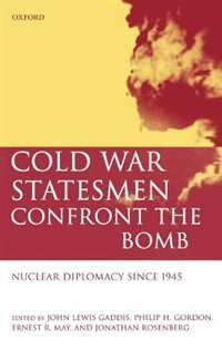 Book Cold War Statesmen Confront the Bomb: Nuclear Diplomacy Since 1945 by John Gaddis