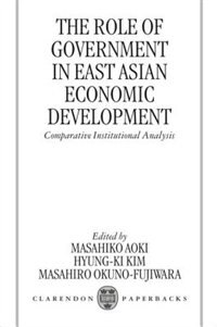 Book The Role of Government in East Asian Economic Development: Comparative Institutional Analysis by Masahiko Aoki