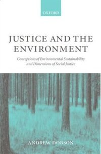Book Justice and the Environment: Conceptions of Environmental Sustainability and Theories of… by Andrew Dobson