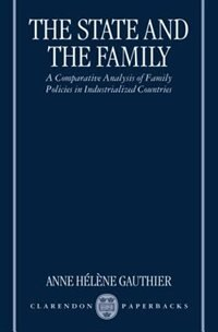 Book The State and the Family: A Comparative Analysis of Family Policies in Industrialized Countries by Anne Helene Gauthier