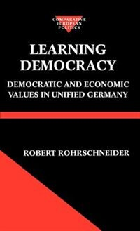 Book Learning Democracy: Democratic and Economic Values in Unified Germany by Robert Rohrschneider
