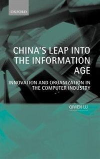 Book Chinas Leap into the Information Age: Innovation and Organization in the Computer Industry by Qiwen Lu