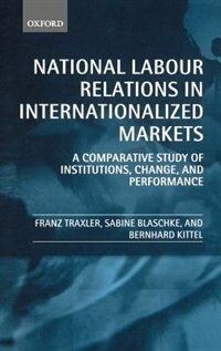 Book National Labour Relations in Internationalized Markets: A Comparative Study of Institutions, Change… by Franz Traxler
