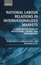 National Labour Relations in Internationalized Markets: A Comparative Study of Institutions, Change…