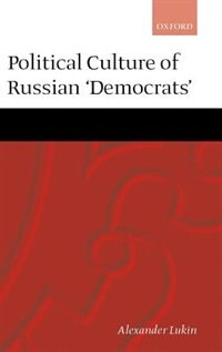 Book Political Culture of the Russian Democrats: Political Culture Of Russian D by Alexander Lukin