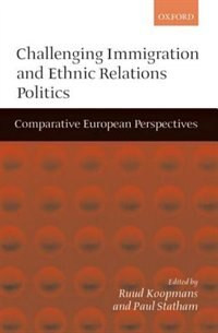 Book Challenging Immigration and Ethnic Relations Politics: Comparative European Perspectives by Ruud Koopmans