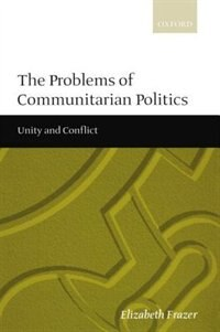 Book The Problems of Communitarian Politics: Unity and Conflict by Elizabeth Frazer