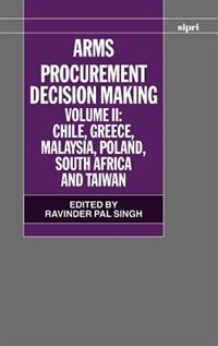 Book Arms Procurement Decision Making: Volume 2: Chile, Greece, Malaysia, Poland, South Africa, and… by Ravinder Pal Singh