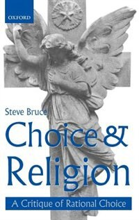 Book Choice and Religion: A Critique of Rational Choice Theory by Steve Bruce