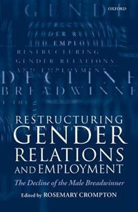 Book Restructuring Gender Relations and Employment: The Decline of the Male Breadwinner by Rosemary Crompton